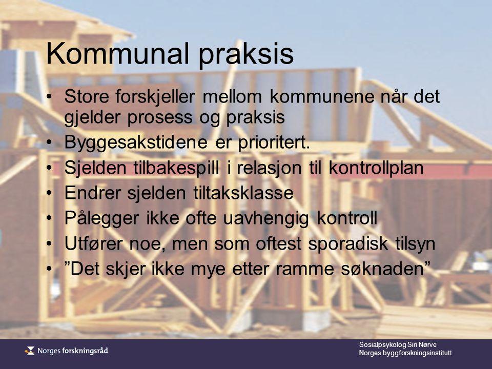 Sosialpsykolog Siri Nørve Norges byggforskningsinstitutt Kommunal praksis Store forskjeller mellom kommunene når det gjelder prosess og praksis Byggesakstidene er prioritert.