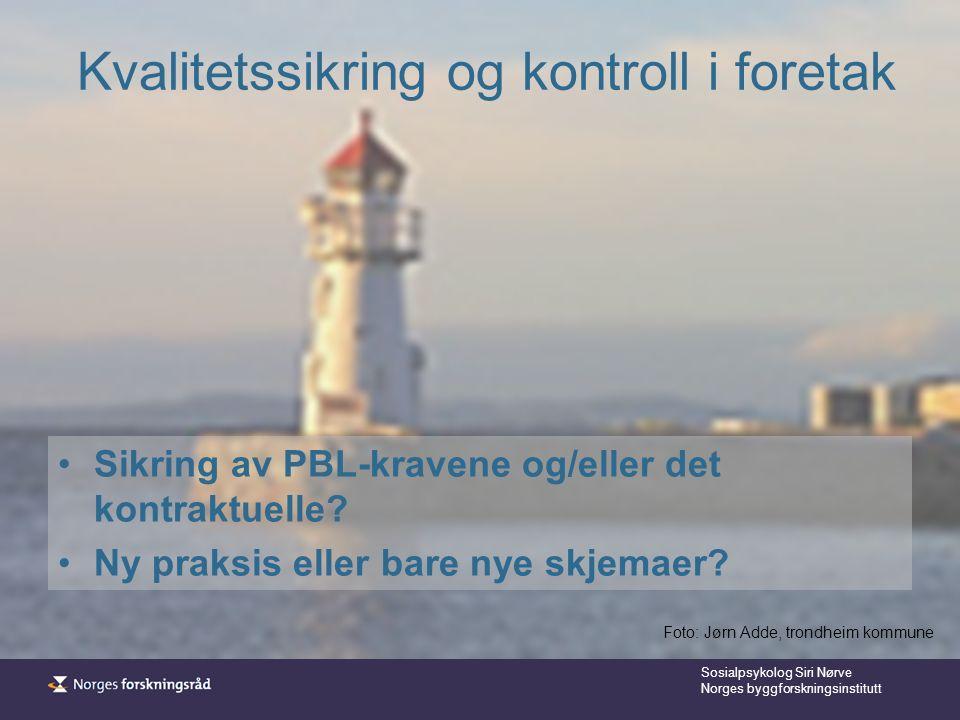 Sosialpsykolog Siri Nørve Norges byggforskningsinstitutt Kvalitetssikring og kontroll i foretak Sikring av PBL-kravene og/eller det kontraktuelle.