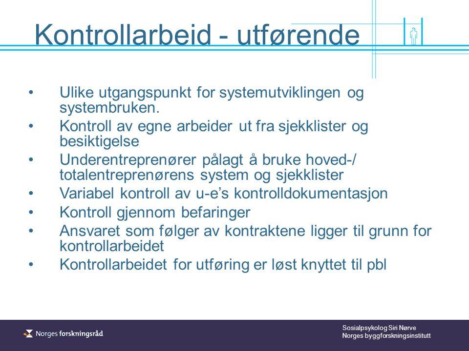 Sosialpsykolog Siri Nørve Norges byggforskningsinstitutt Kontrollarbeid - utførende Ulike utgangspunkt for systemutviklingen og systembruken.
