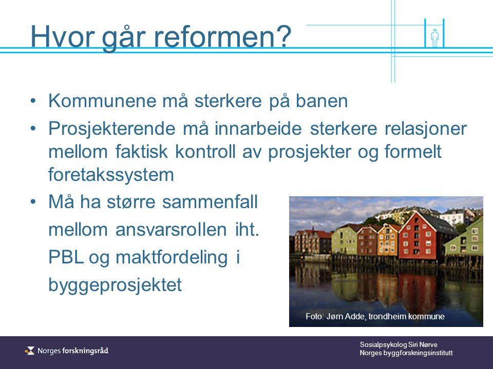 Sosialpsykolog Siri Nørve Norges byggforskningsinstitutt Hvor går reformen.