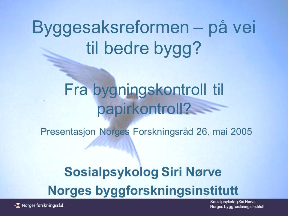 Sosialpsykolog Siri Nørve Norges byggforskningsinstitutt Byggesaksreformen – på vei til bedre bygg.