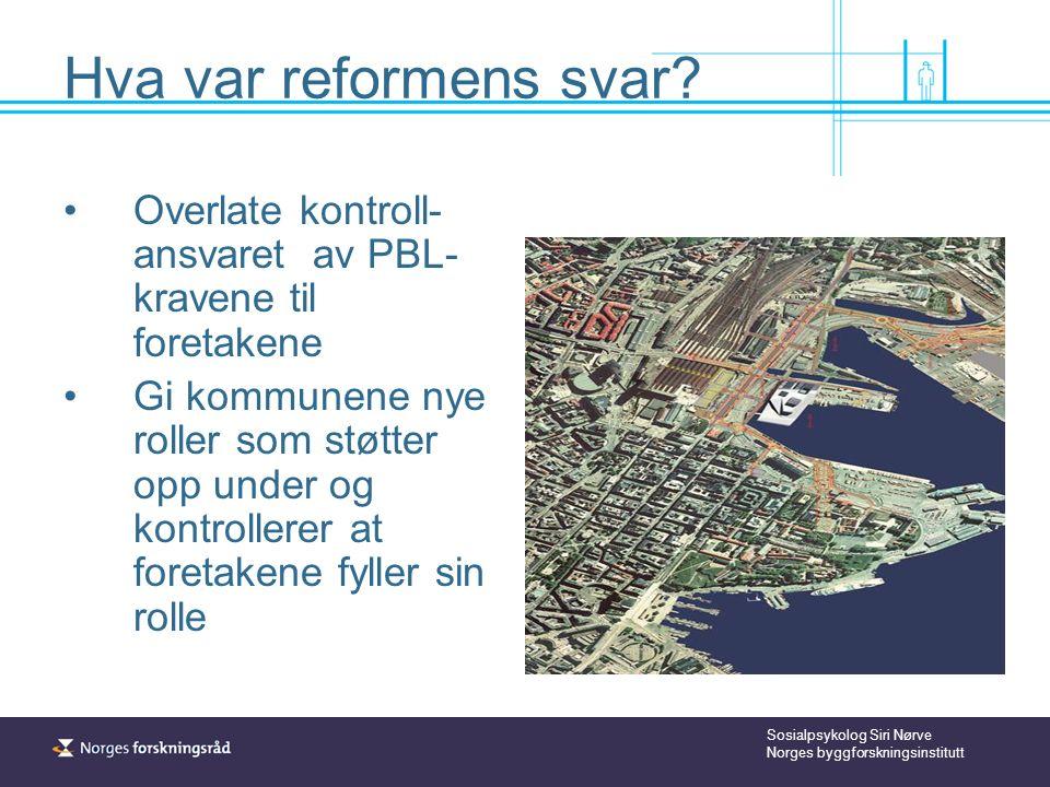 Sosialpsykolog Siri Nørve Norges byggforskningsinstitutt Hva var reformens svar.