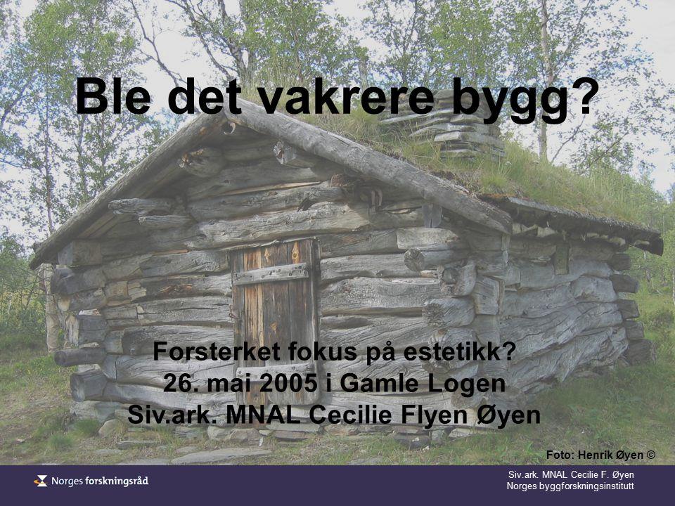 Siv.ark. MNAL Cecilie F. Øyen Norges byggforskningsinstitutt Ble det vakrere bygg? Forsterket fokus på estetikk? 26. mai 2005 i Gamle Logen Siv.ark. M