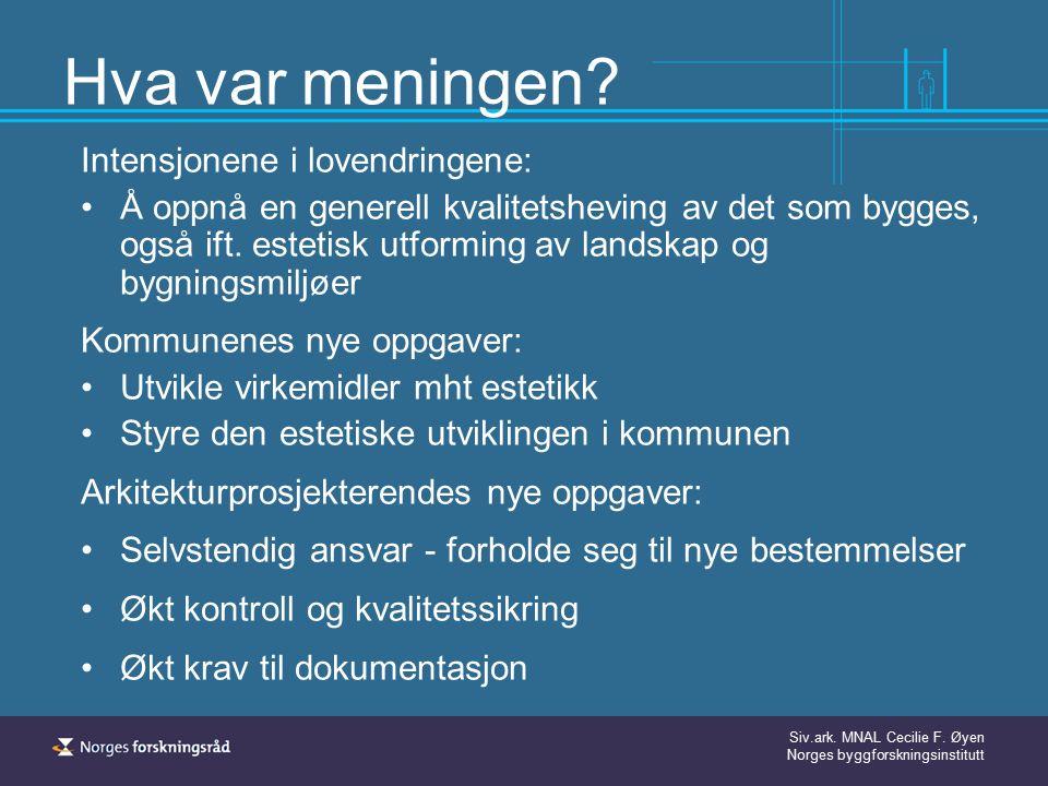 Siv.ark. MNAL Cecilie F. Øyen Norges byggforskningsinstitutt Hva var meningen? Intensjonene i lovendringene: Å oppnå en generell kvalitetsheving av de