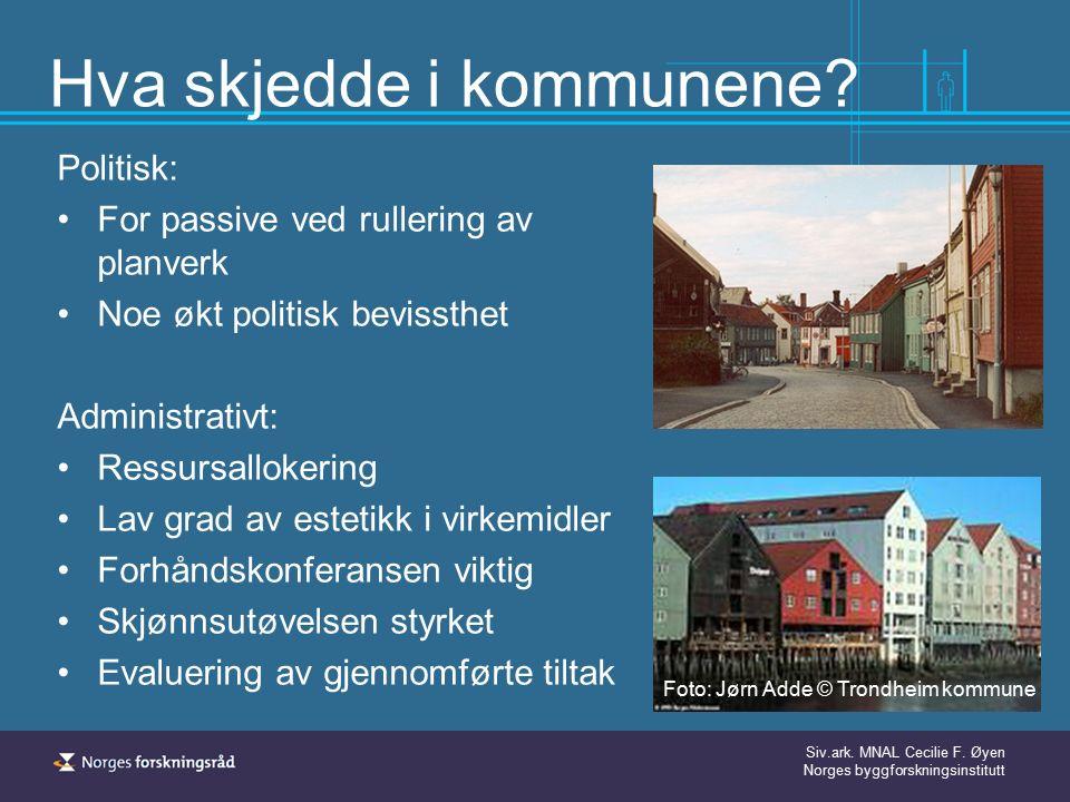 Siv.ark. MNAL Cecilie F. Øyen Norges byggforskningsinstitutt Hva skjedde i kommunene? Politisk: For passive ved rullering av planverk Noe økt politisk