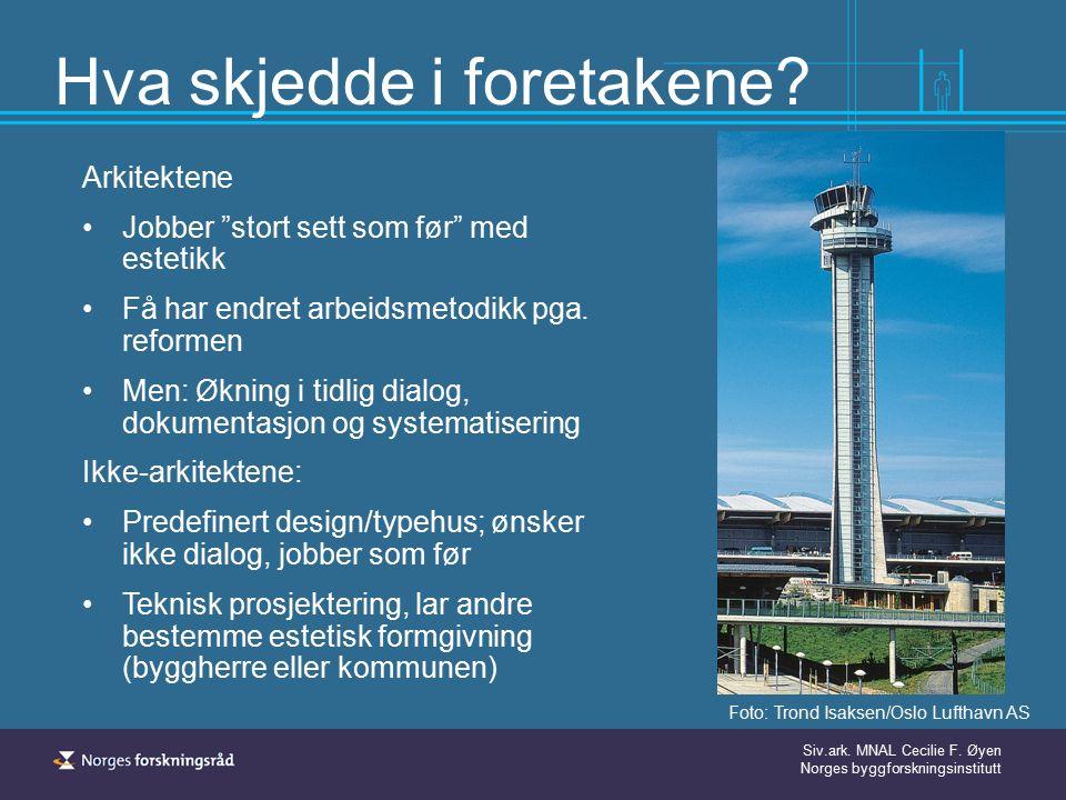 """Siv.ark. MNAL Cecilie F. Øyen Norges byggforskningsinstitutt Hva skjedde i foretakene? Arkitektene Jobber """"stort sett som før"""" med estetikk Få har end"""