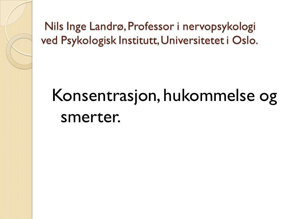 Nils Inge Landrø, Professor i nervopsykologi ved Psykologisk Institutt, Universitetet i Oslo.