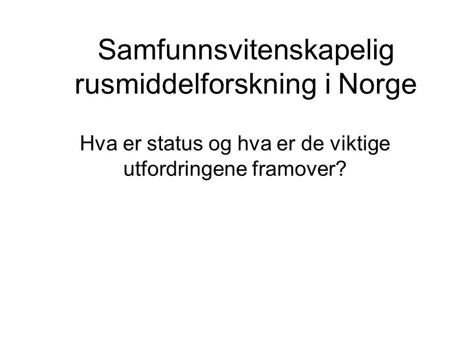 Samfunnsvitenskapelig rusmiddelforskning i Norge Hva er status og hva er de viktige utfordringene framover?