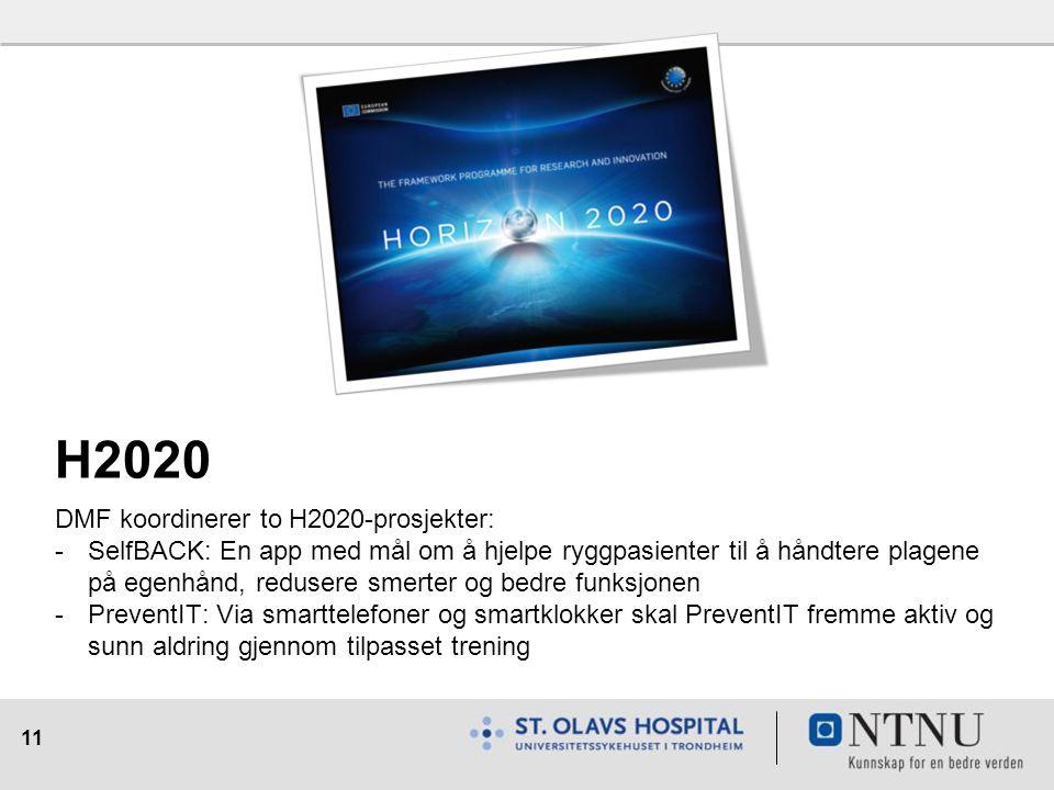 11 H2020 DMF koordinerer to H2020-prosjekter: -SelfBACK: En app med mål om å hjelpe ryggpasienter til å håndtere plagene på egenhånd, redusere smerter og bedre funksjonen -PreventIT: Via smarttelefoner og smartklokker skal PreventIT fremme aktiv og sunn aldring gjennom tilpasset trening