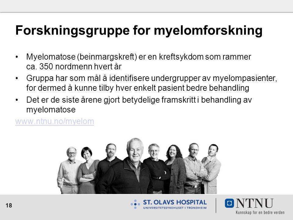 18 Forskningsgruppe for myelomforskning Myelomatose (beinmargskreft) er en kreftsykdom som rammer ca.