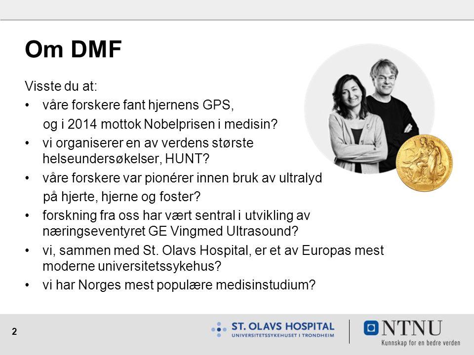 2 Om DMF Visste du at: våre forskere fant hjernens GPS, og i 2014 mottok Nobelprisen i medisin.