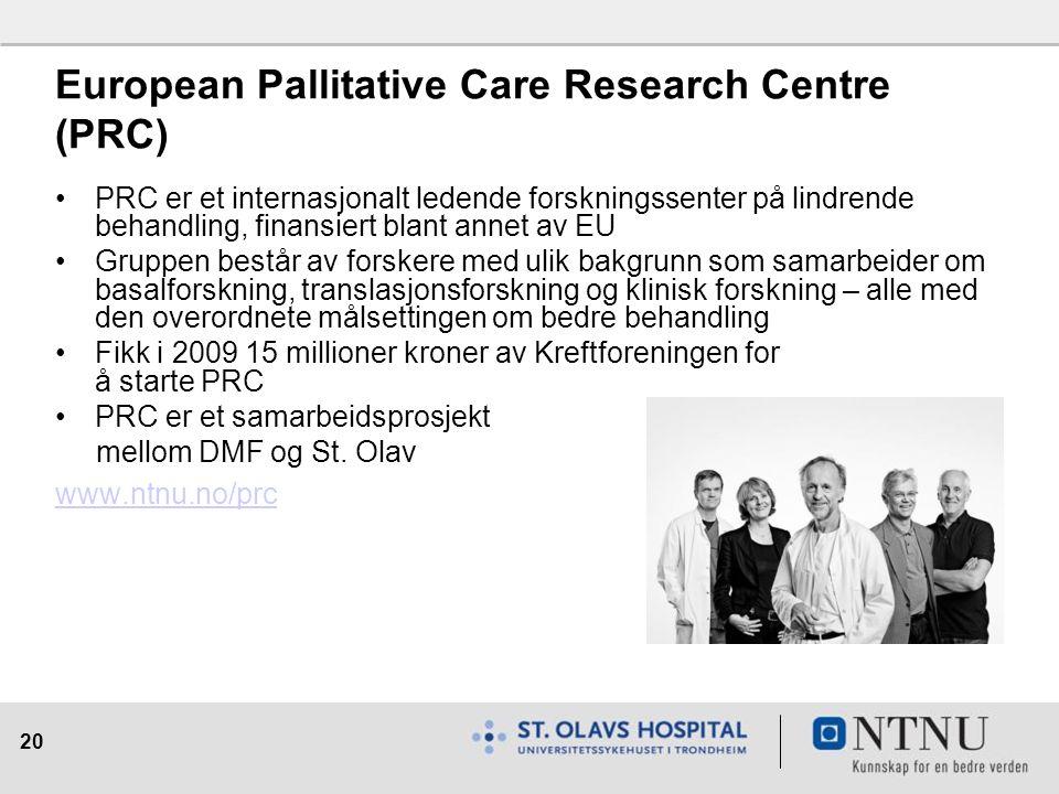 20 European Pallitative Care Research Centre (PRC) PRC er et internasjonalt ledende forskningssenter på lindrende behandling, finansiert blant annet av EU Gruppen består av forskere med ulik bakgrunn som samarbeider om basalforskning, translasjonsforskning og klinisk forskning – alle med den overordnete målsettingen om bedre behandling Fikk i 2009 15 millioner kroner av Kreftforeningen for å starte PRC PRC er et samarbeidsprosjekt mellom DMF og St.