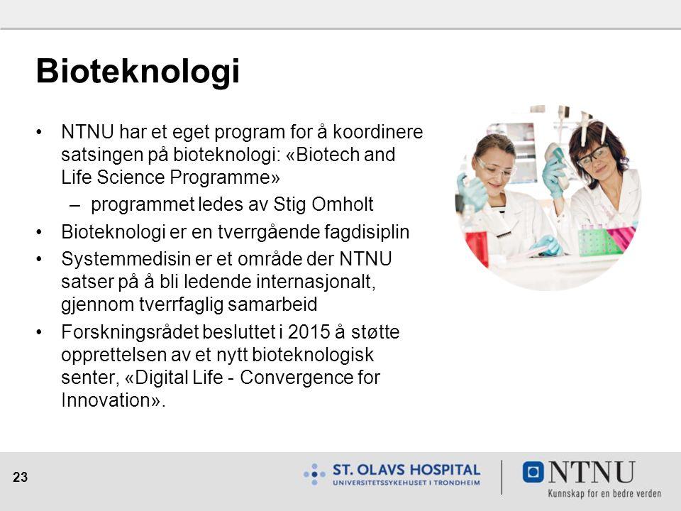 23 Bioteknologi NTNU har et eget program for å koordinere satsingen på bioteknologi: «Biotech and Life Science Programme» –programmet ledes av Stig Omholt Bioteknologi er en tverrgående fagdisiplin Systemmedisin er et område der NTNU satser på å bli ledende internasjonalt, gjennom tverrfaglig samarbeid Forskningsrådet besluttet i 2015 å støtte opprettelsen av et nytt bioteknologisk senter, «Digital Life - Convergence for Innovation».