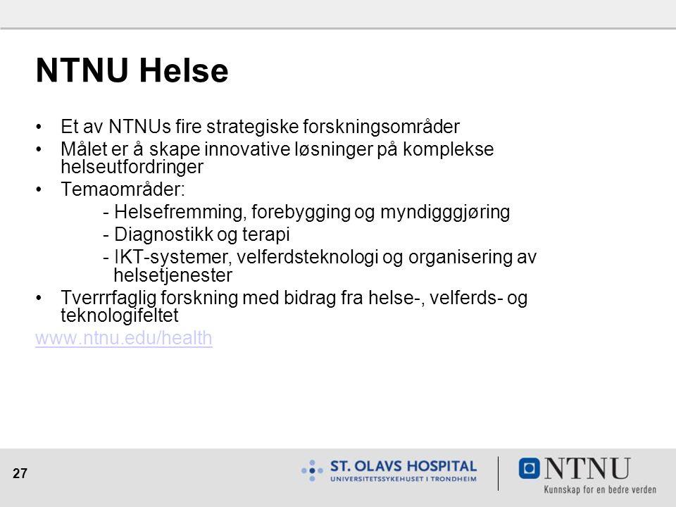27 NTNU Helse Et av NTNUs fire strategiske forskningsområder Målet er å skape innovative løsninger på komplekse helseutfordringer Temaområder: - Helsefremming, forebygging og myndigggjøring - Diagnostikk og terapi - IKT-systemer, velferdsteknologi og organisering av helsetjenester Tverrrfaglig forskning med bidrag fra helse-, velferds- og teknologifeltet www.ntnu.edu/health