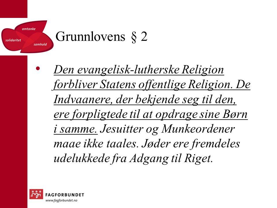 Grunnlovens § 2 Den evangelisk-lutherske Religion forbliver Statens offentlige Religion.