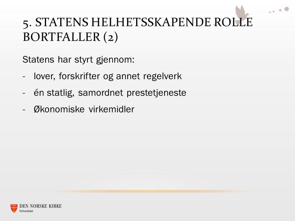 5. STATENS HELHETSSKAPENDE ROLLE BORTFALLER (2) Statens har styrt gjennom: -lover, forskrifter og annet regelverk -én statlig, samordnet prestetjenest