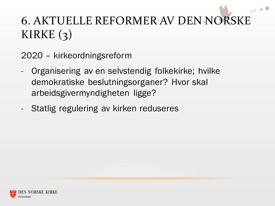 6. AKTUELLE REFORMER AV DEN NORSKE KIRKE (3) 2020 – kirkeordningsreform -Organisering av en selvstendig folkekirke; hvilke demokratiske beslutningsorg