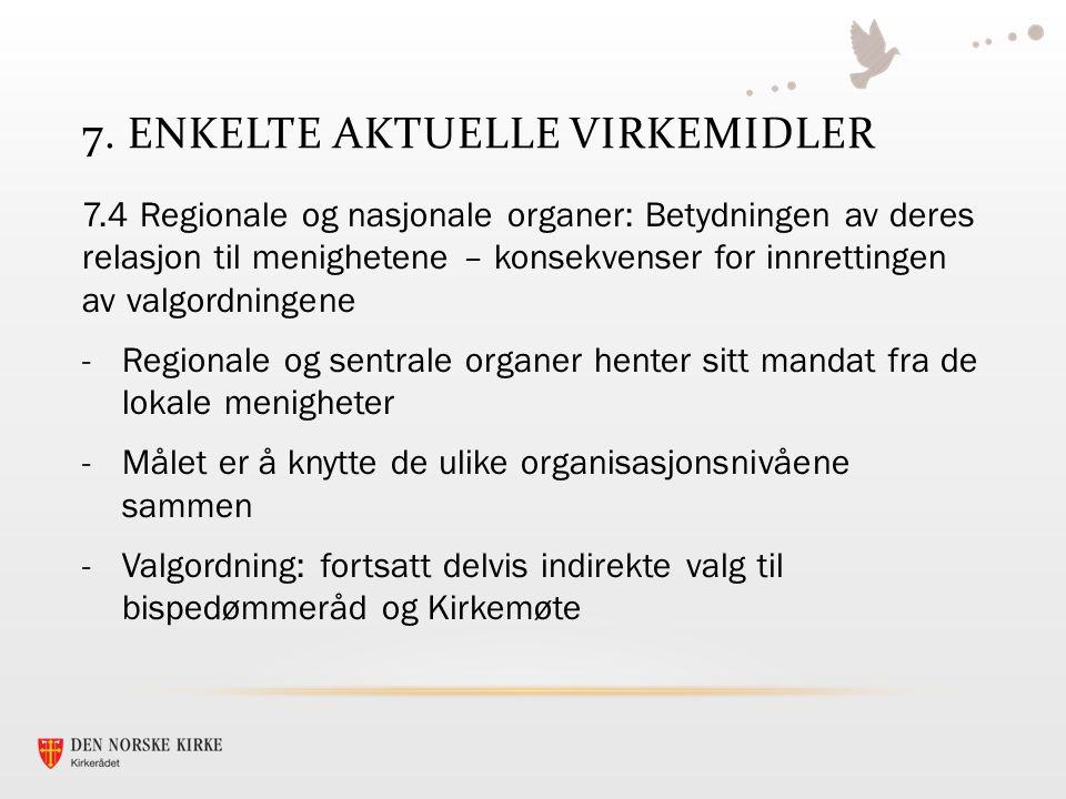 7. ENKELTE AKTUELLE VIRKEMIDLER 7.4 Regionale og nasjonale organer: Betydningen av deres relasjon til menighetene – konsekvenser for innrettingen av v