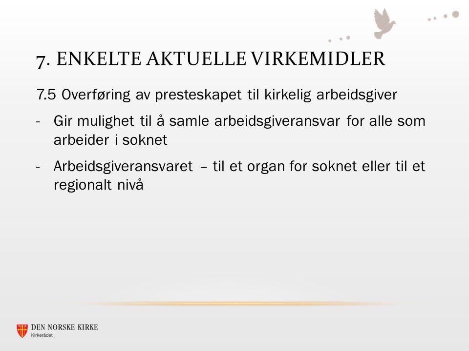 7. ENKELTE AKTUELLE VIRKEMIDLER 7.5 Overføring av presteskapet til kirkelig arbeidsgiver -Gir mulighet til å samle arbeidsgiveransvar for alle som arb