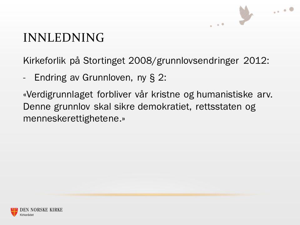 INNLEDNING Kirkeforlik på Stortinget 2008/grunnlovsendringer 2012: -Endring av Grunnloven, ny § 2 -Endring av Grunnloven, ny § 16: «Alle innbyggere i riket har fri religionsutøvelse.