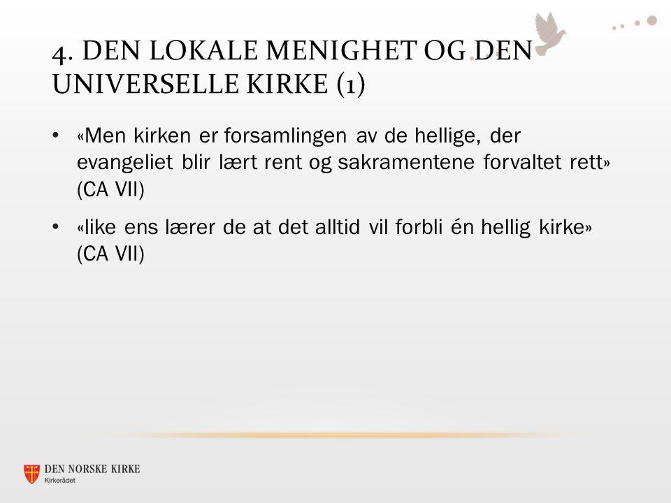 4. DEN LOKALE MENIGHET OG DEN UNIVERSELLE KIRKE (1) «Men kirken er forsamlingen av de hellige, der evangeliet blir lært rent og sakramentene forvaltet