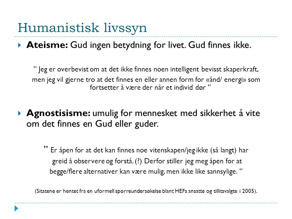 Humanistisk livssyn  Ateisme: Gud ingen betydning for livet.