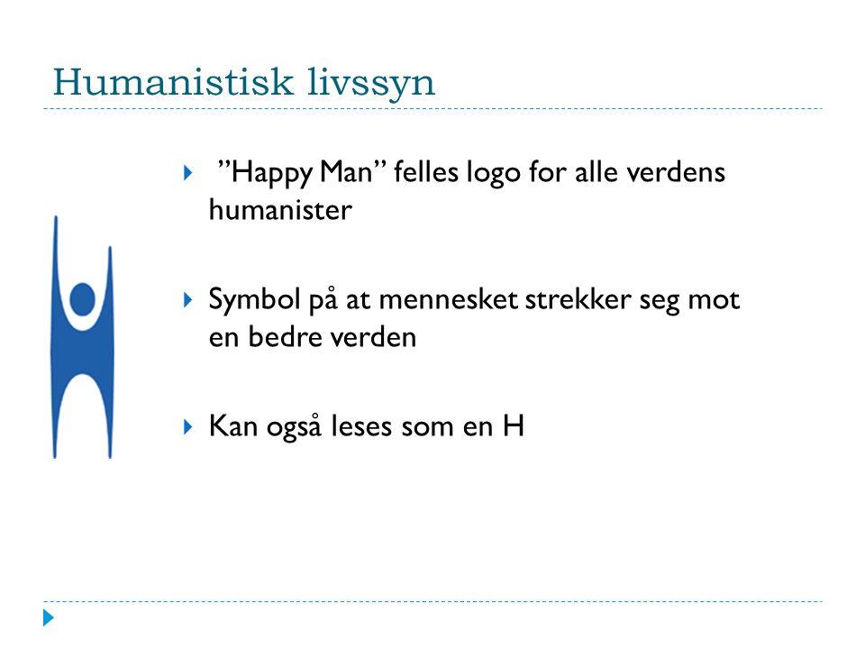 Humanistisk livssyn  Happy Man felles logo for alle verdens humanister  Symbol på at mennesket strekker seg mot en bedre verden  Kan også leses som en H