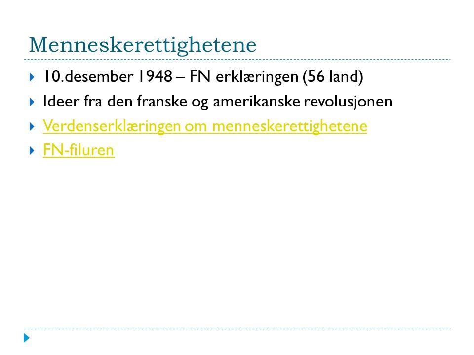 Menneskerettighetene  10.desember 1948 – FN erklæringen (56 land)  Ideer fra den franske og amerikanske revolusjonen  Verdenserklæringen om menneskerettighetene Verdenserklæringen om menneskerettighetene  FN-filuren FN-filuren