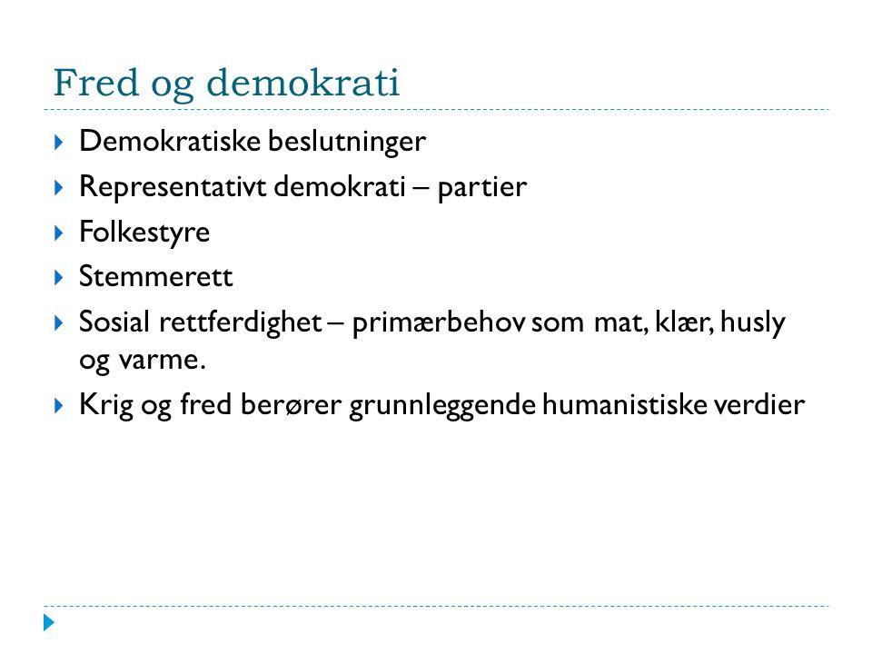 Fred og demokrati  Demokratiske beslutninger  Representativt demokrati – partier  Folkestyre  Stemmerett  Sosial rettferdighet – primærbehov som mat, klær, husly og varme.