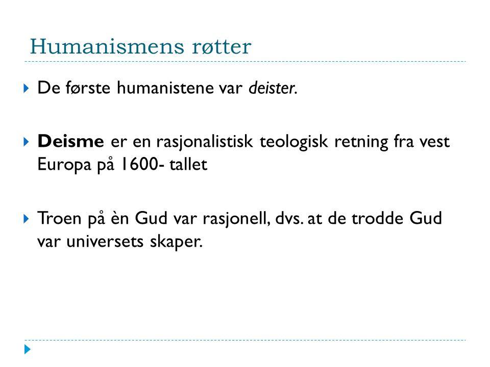Humanismens røtter  De første humanistene var deister.