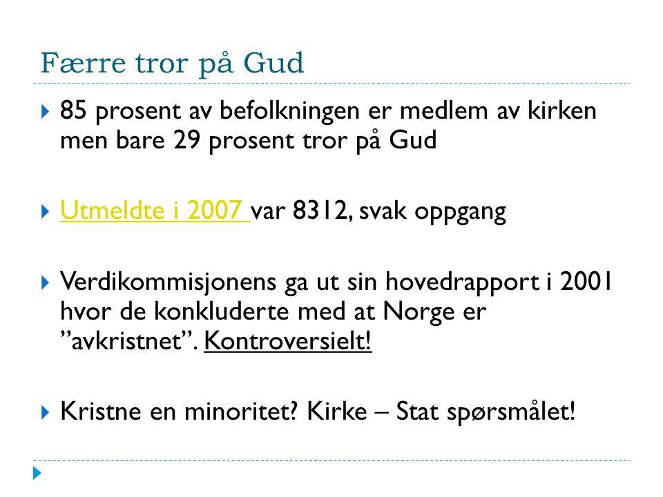 Færre tror på Gud  85 prosent av befolkningen er medlem av kirken men bare 29 prosent tror på Gud  Utmeldte i 2007 var 8312, svak oppgang Utmeldte i 2007  Verdikommisjonens ga ut sin hovedrapport i 2001 hvor de konkluderte med at Norge er avkristnet .