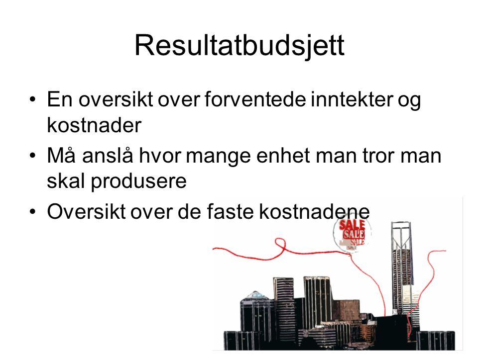 Resultatbudsjett En oversikt over forventede inntekter og kostnader Må anslå hvor mange enhet man tror man skal produsere Oversikt over de faste kostnadene