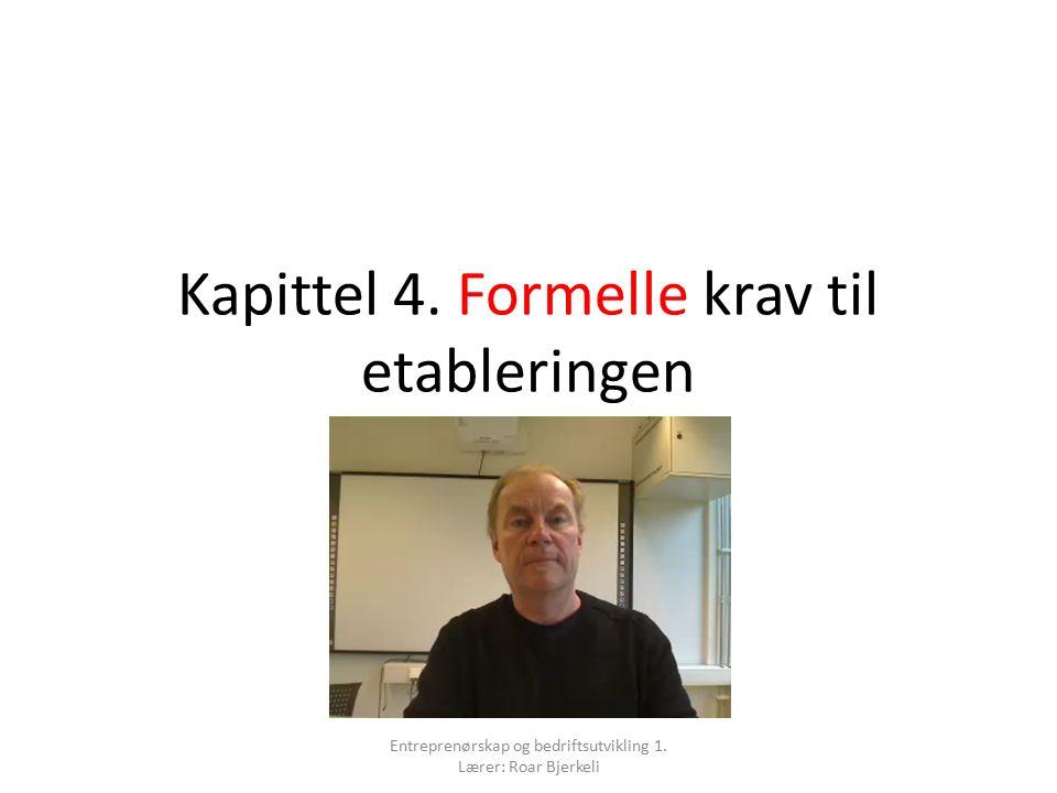 Kapittel 4. Formelle krav til etableringen Entreprenørskap og bedriftsutvikling 1. Lærer: Roar Bjerkeli