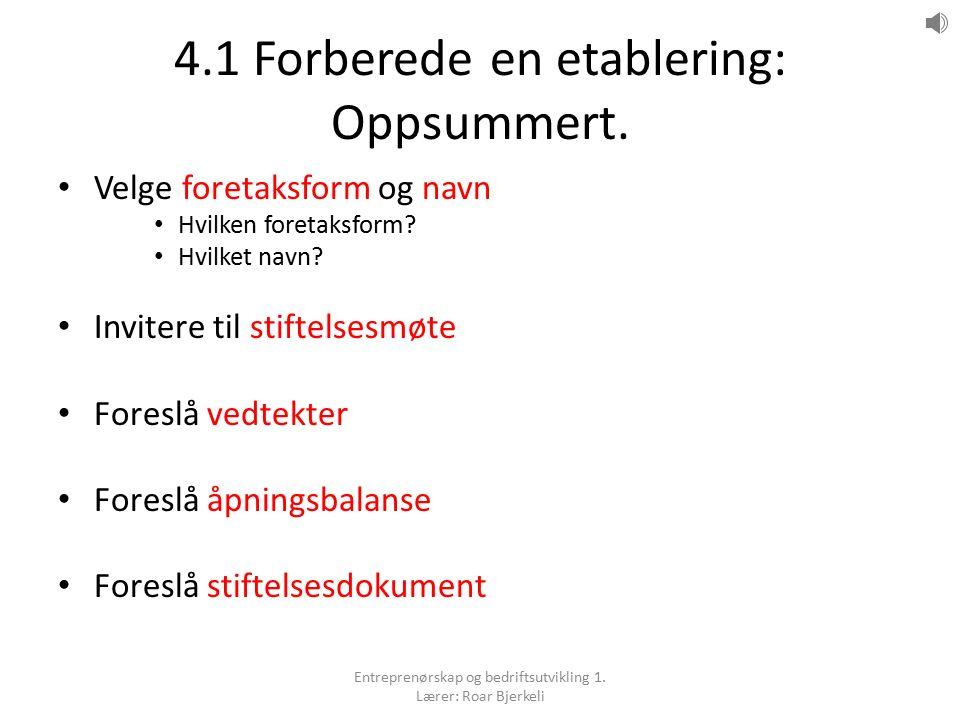 4.1 Forberede en etablering: Oppsummert. Velge foretaksform og navn Hvilken foretaksform? Hvilket navn? Invitere til stiftelsesmøte Foreslå vedtekter