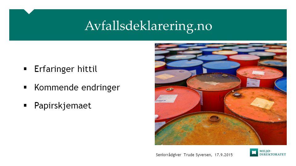 Avfallsdeklarering.no  Erfaringer hittil  Kommende endringer  Papirskjemaet Seniorrådgiver Trude Syversen, 17.9.2015