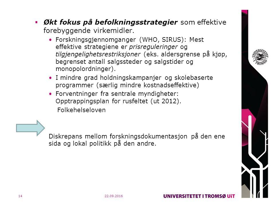  Økt fokus på befolkningsstrategier som effektive forebyggende virkemidler. Forskningsgjennomganger (WHO, SIRUS): Mest effektive strategiene er prisr