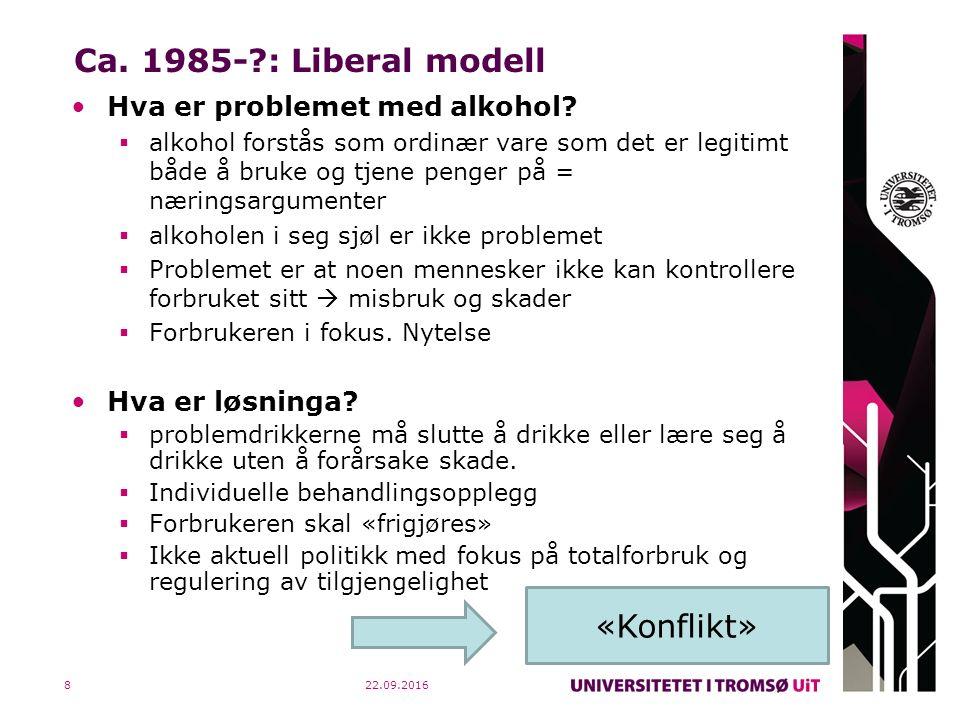 22.09.20168 Ca. 1985-?: Liberal modell Hva er problemet med alkohol?  alkohol forstås som ordinær vare som det er legitimt både å bruke og tjene peng