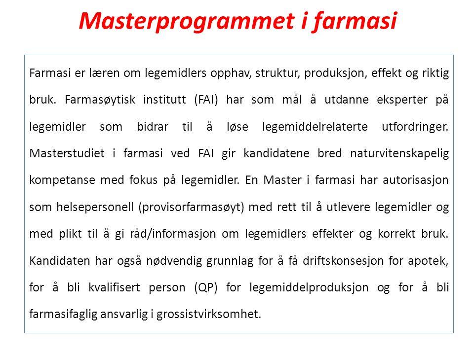 Masterprogrammet i farmasi Farmasi er læren om legemidlers opphav, struktur, produksjon, effekt og riktig bruk. Farmasøytisk institutt (FAI) har som m