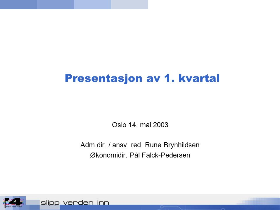 Presentasjon av 1. kvartal Oslo 14. mai 2003 Adm.dir.