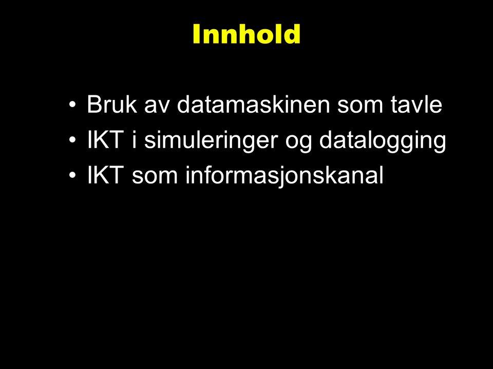 Innhold Bruk av datamaskinen som tavle IKT i simuleringer og datalogging IKT som informasjonskanal