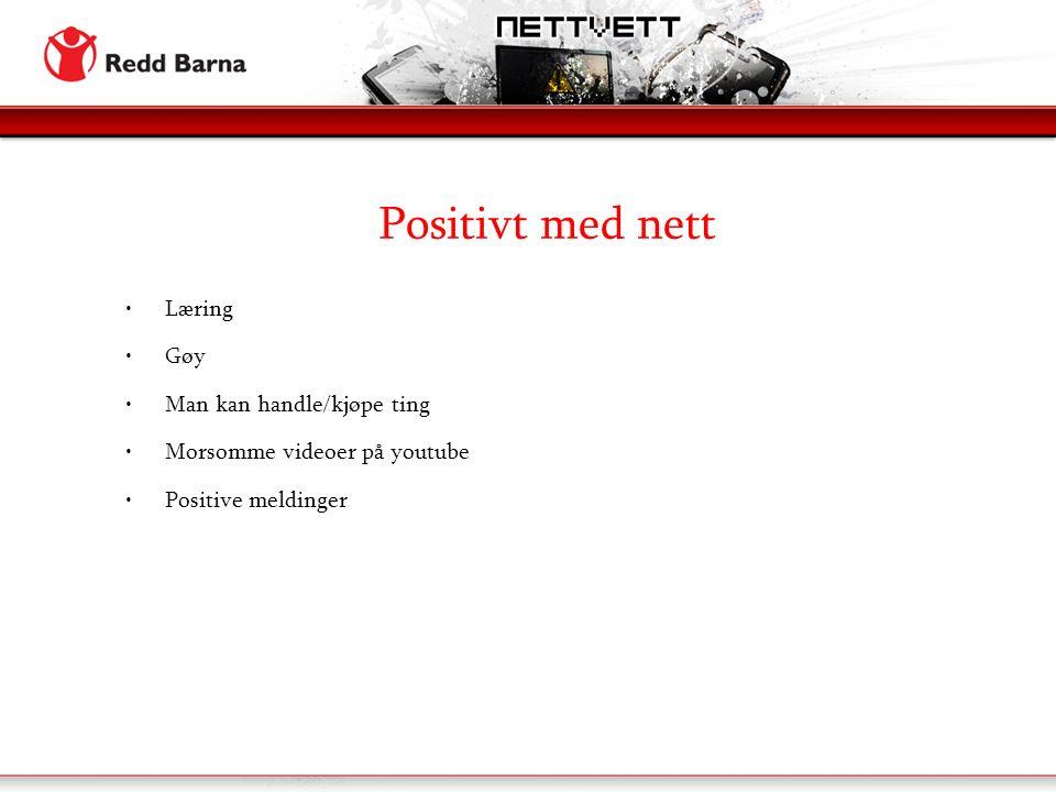 Positivt med nett Læring Gøy Man kan handle/kjøpe ting Morsomme videoer på youtube Positive meldinger