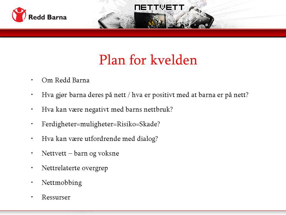 Plan for kvelden Om Redd Barna Hva gjør barna deres på nett / hva er positivt med at barna er på nett.