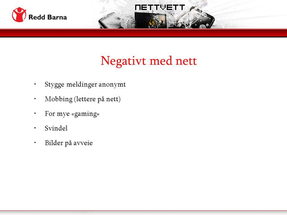 Negativt med nett Stygge meldinger anonymt Mobbing (lettere på nett) For mye «gaming» Svindel Bilder på avveie