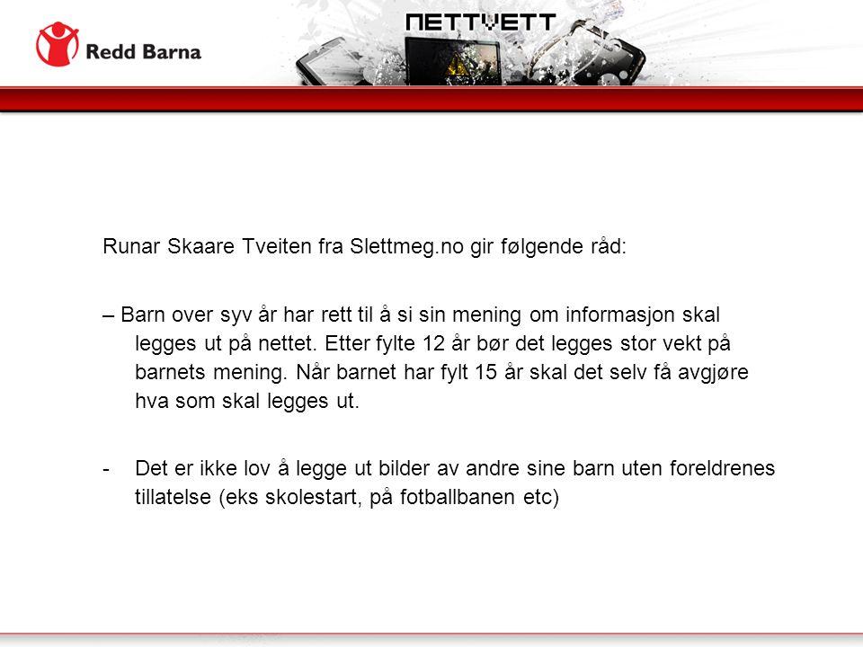 Runar Skaare Tveiten fra Slettmeg.no gir følgende råd: – Barn over syv år har rett til å si sin mening om informasjon skal legges ut på nettet.