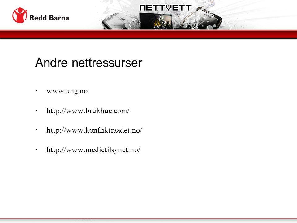 Andre nettressurser www.ung.no http://www.brukhue.com/ http://www.konfliktraadet.no/ http://www.medietilsynet.no/