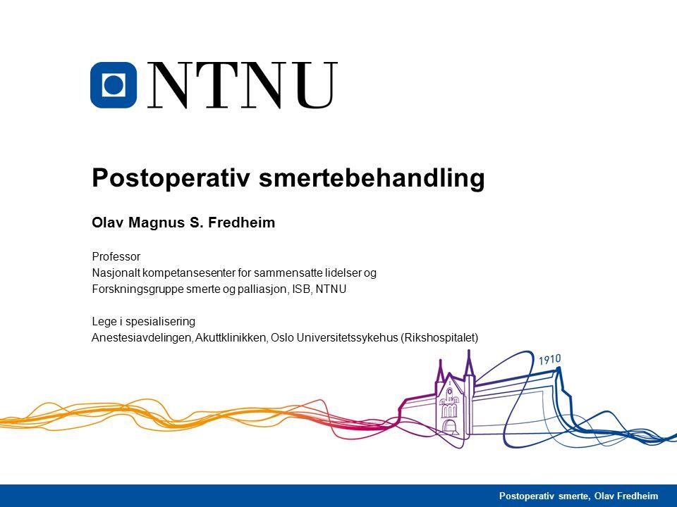 Postoperativ smerte, Olav Fredheim Postoperativ smertebehandling Olav Magnus S. Fredheim Professor Nasjonalt kompetansesenter for sammensatte lidelser