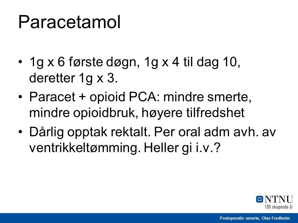 Postoperativ smerte, Olav Fredheim Paracetamol 1g x 6 første døgn, 1g x 4 til dag 10, deretter 1g x 3. Paracet + opioid PCA: mindre smerte, mindre opi