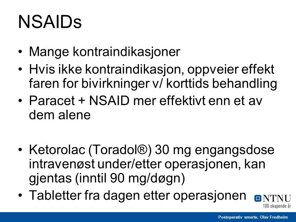 Postoperativ smerte, Olav Fredheim NSAIDs Mange kontraindikasjoner Hvis ikke kontraindikasjon, oppveier effekt faren for bivirkninger v/ korttids beha