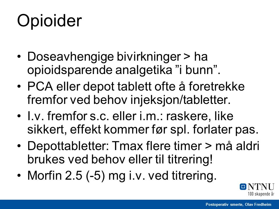 """Postoperativ smerte, Olav Fredheim Opioider Doseavhengige bivirkninger > ha opioidsparende analgetika """"i bunn"""". PCA eller depot tablett ofte å foretre"""