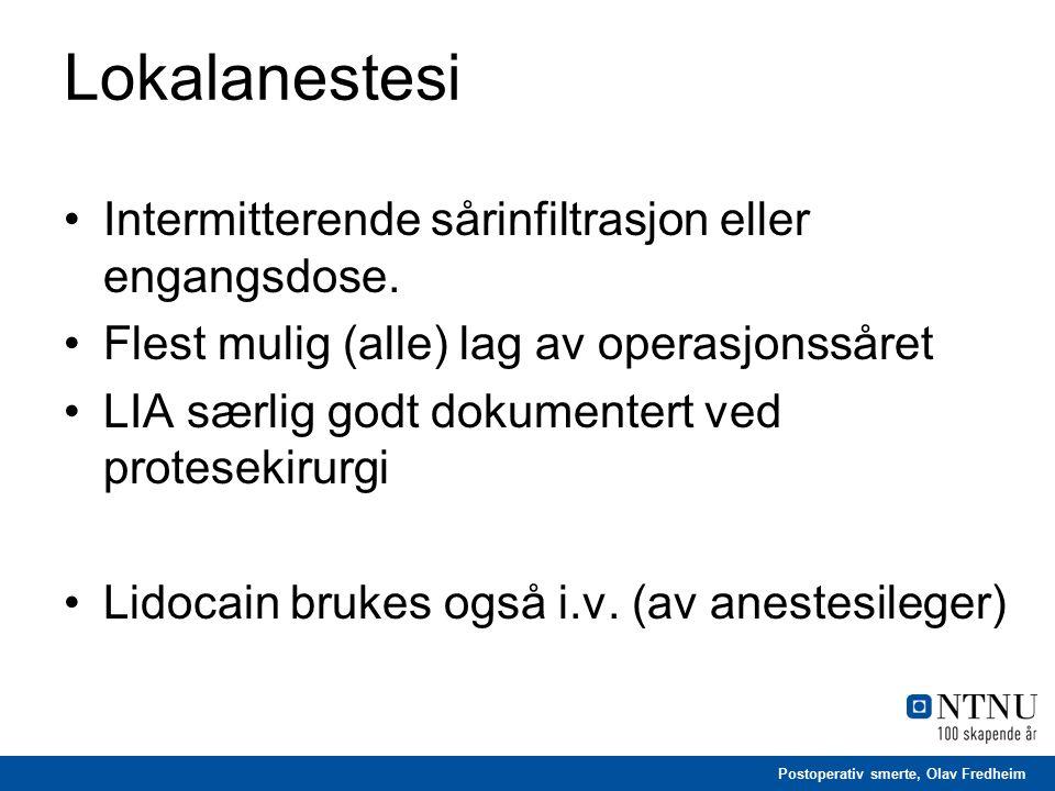 Postoperativ smerte, Olav Fredheim Lokalanestesi Intermitterende sårinfiltrasjon eller engangsdose. Flest mulig (alle) lag av operasjonssåret LIA særl